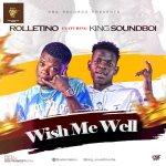 Rolletino Ft. King Soundboi – Wish Me Well