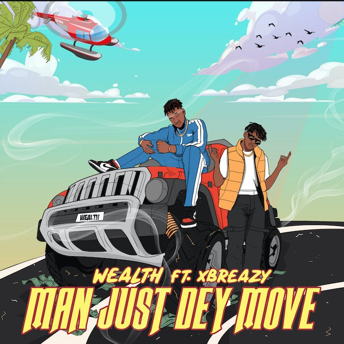 Wealth Ft. Xbreazy – Man Just Dey Move