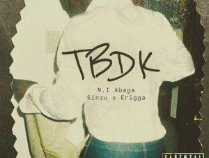 MI Abaga Ft. Sinzu & Erigga – TBDK Lyrics