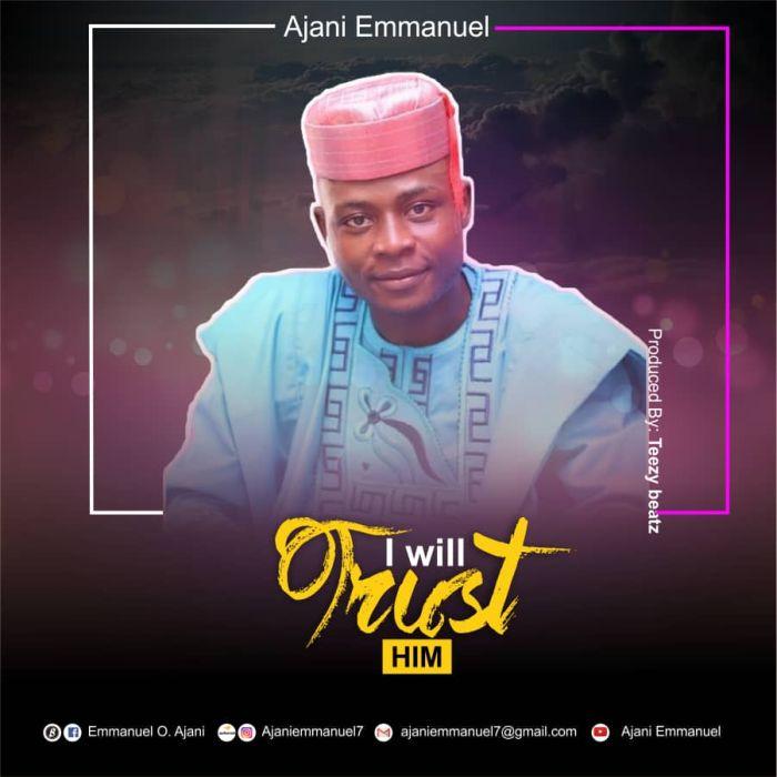 Ajani Emmanuel – I Will Trust Him