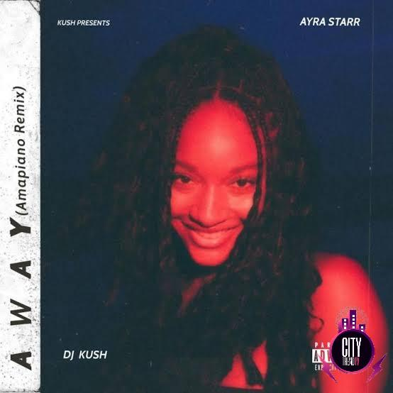 DJ Kush ft. Ayra Starr — Away Amapiano Remix