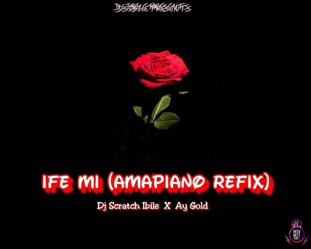 DJ Scratch Ibile ft. AY Gold – Ife MI Amapiano Refix