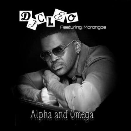 DJ Cleo Alpha And Omega Ft Morongoe