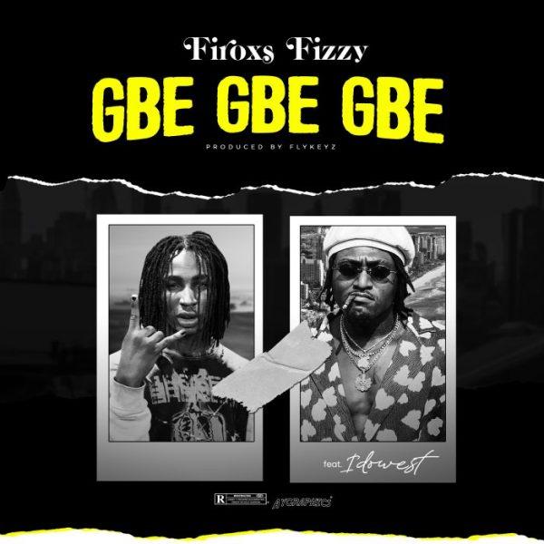 Firoxs Fizzy Ft. Idowest – Gbe Gbe Gbe