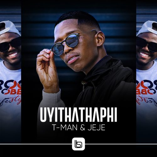 T Man Ft Jeje Uyithathaphi