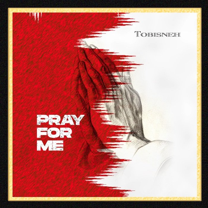 Tobisneh – Pray For Me