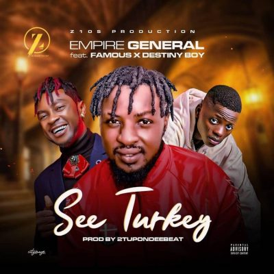 Empire General Ft. Famous Destiny Boy See Turkey Mp3 Download