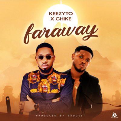 Keezyto ft. Chike Faraway mp3 download