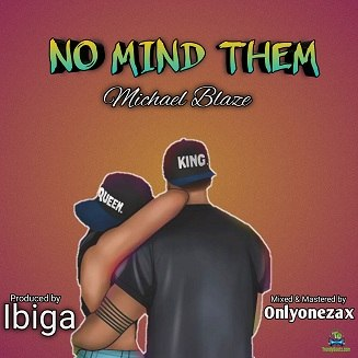 Michael Blaze No Mind Them Mp3 Download