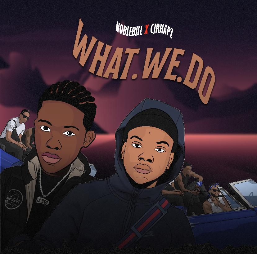 Noblebill What.We .Do feat. CJ Rhapz Mp3 Download