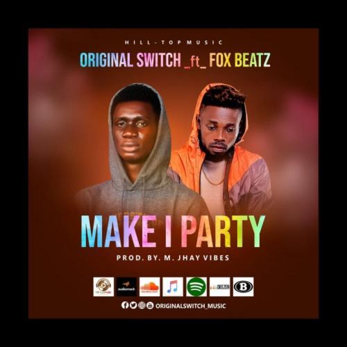 Original Switch Make I Party Ft. Foxbeatz mp3 download