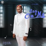 Vclef Lay On Me mp3 download