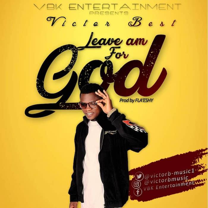 Victor Best Leave Am For God mp3 download