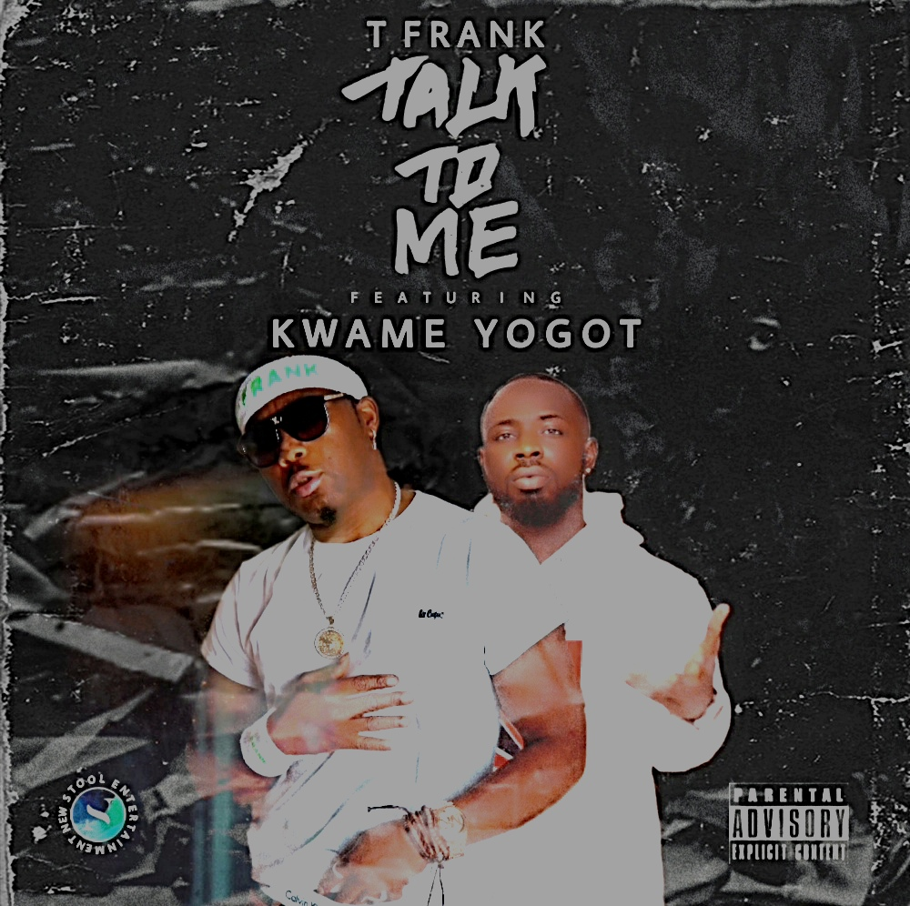 T Frank Talk To Me ft Kwame Yogot mp3 download