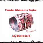 Themba Mbokazi Sayfar Siyabelesela mp3 download