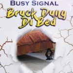 Busy Signal Bruk Dung Di Bed mp3 download