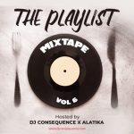 DJ Consequence – The Playlist Mixtape Vol. 6 ft Alatika Mp3 Download