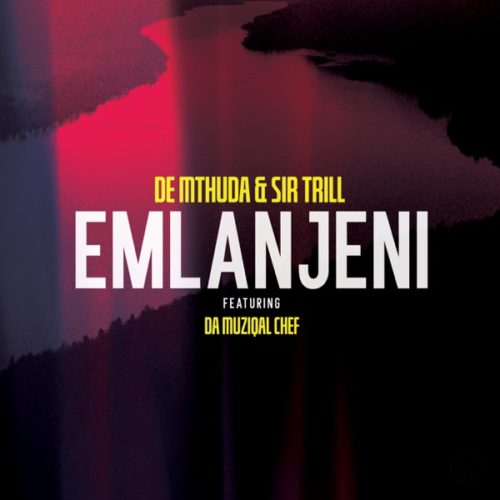 De Mthuda & Sir Trill Emlanjeni ft. Da Musical Chef (Official) mp3 download