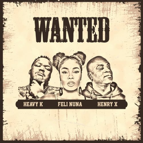 Heavy K, Feli Nuna & Henry X Wanted mp3 download