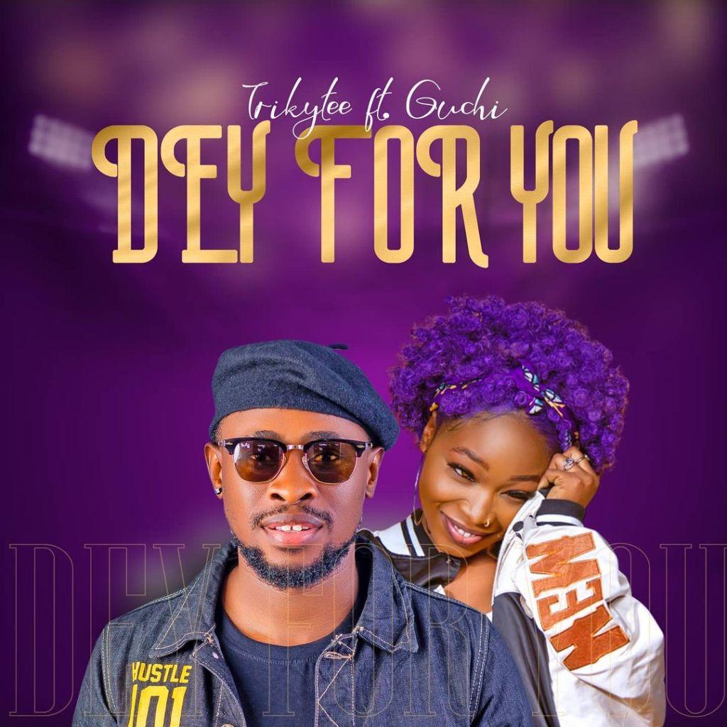 Trikytee Dey For You ft. Guchi mp3 download