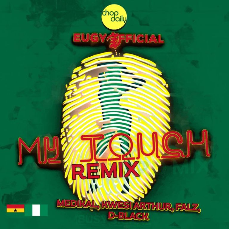 Eugy My Touch (Remix) ft. Chop Daily, Falz, Medikal, D-Black & Kwesi Arthur mp3 download