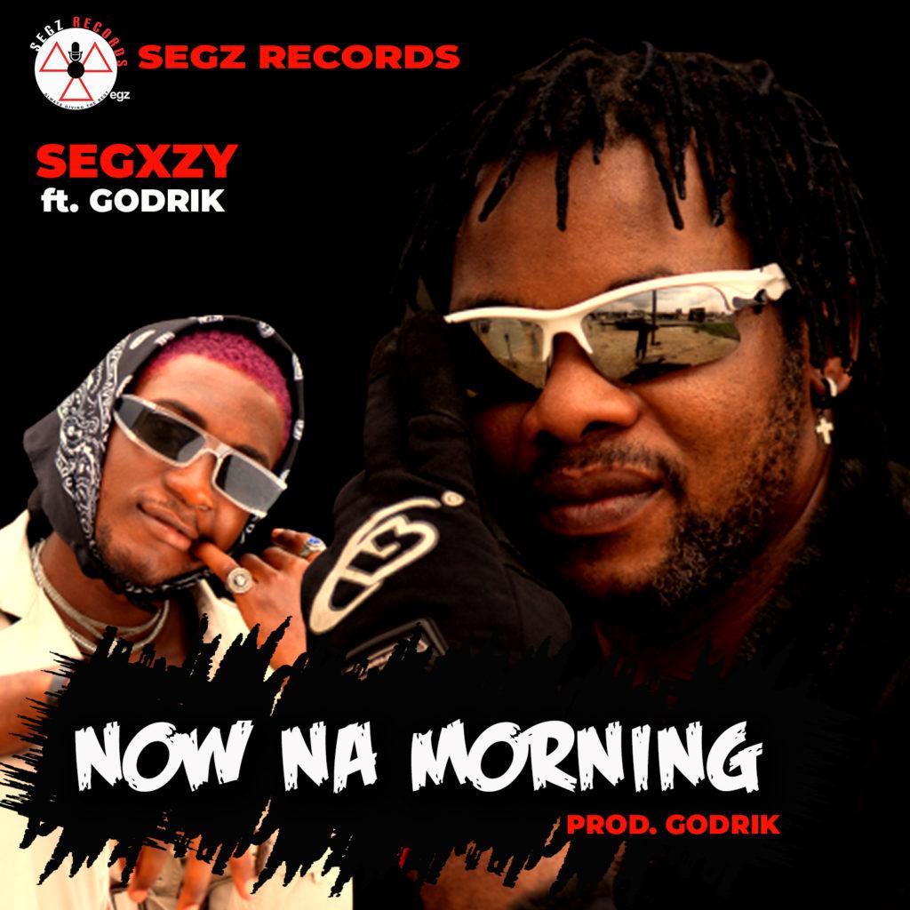 Segxzy Now Na Morning ft. Godrik mp3 download