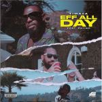 Timaya Ft. Phyno EFF All Day mp3 download