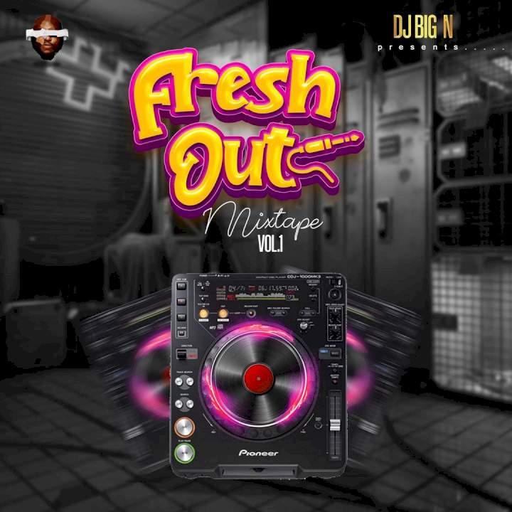 DJ Big N Fresh Out Mixtape (Vol. 1) Mp3 Download