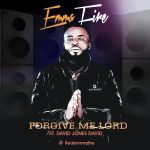 Emma Fire Forgive Me Lord ft. David Jones David Mp3 Download