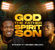 God The Father Spirit Son Stevash ft. Reuben Ebiloma mp3 download