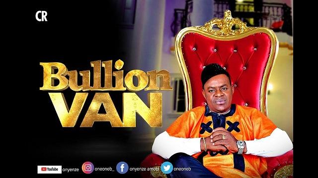 Onyenze Amobi Bullion Van Mp3 Download