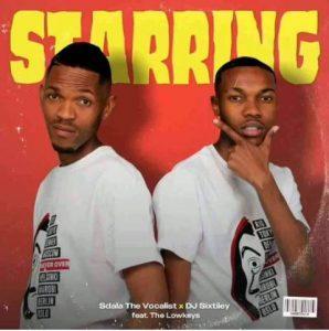The Lowkeys, Sdala The Vocalist & DJ Sixtiiey Starring mp3 download