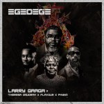 Larry Gaaga Egedege ft. Theresa Onuorah, Flavour & Phyno Mp3 Download