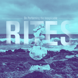 Issue.20: Rites: On Performing the Inexplicable