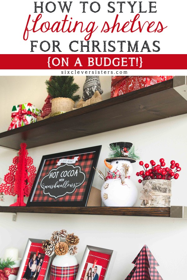 Decorating floating shelves for Christmas   Christmas floating shelves   Floating Shelf Christmas decor     Decorating Kitchen Shelves for Christmas   How to Style Floating Shelves for Christmas - Tips for styling on a budget! All the details on the Six Clever Sisters blog.