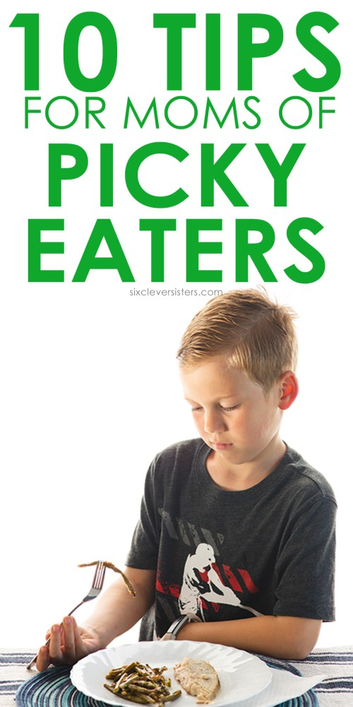 Tips for Picky Eaters | Tips for dealing with picky eaters | Tips for getting picky eaters to eat | Nutrition tips for picky eaters | Tips for parents of picky eaters | Simple tips for picky eaters | Six Clever Sisters blog has 10 great tips for moms of picky eaters!