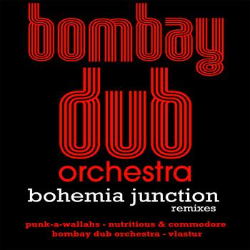 Bombay Dub Orchestra: Bohemia Junction Remixes
