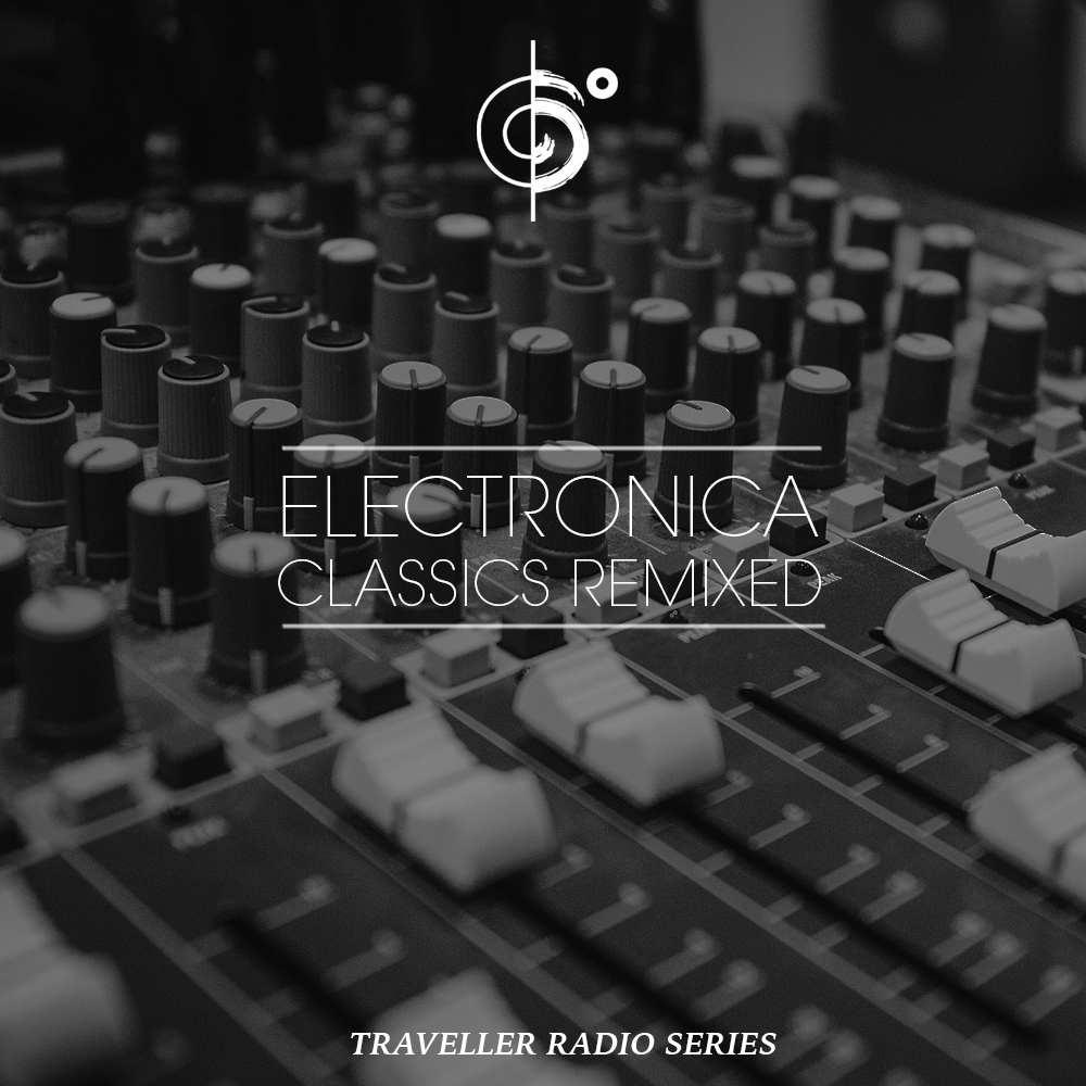 "Traveler Installment 377 – Traveler's ""Electronica Classics Remixed"" Mix"