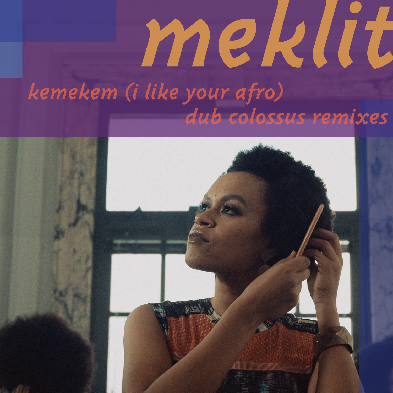 Meklit – Kemekem (I Like Your Afro) Dub Colossus Remixes