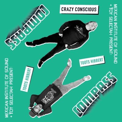 Mexican Institute of Sound + Toy Selectah Present: Compass – Crazy Conscious (feat. Toot Hibberts)