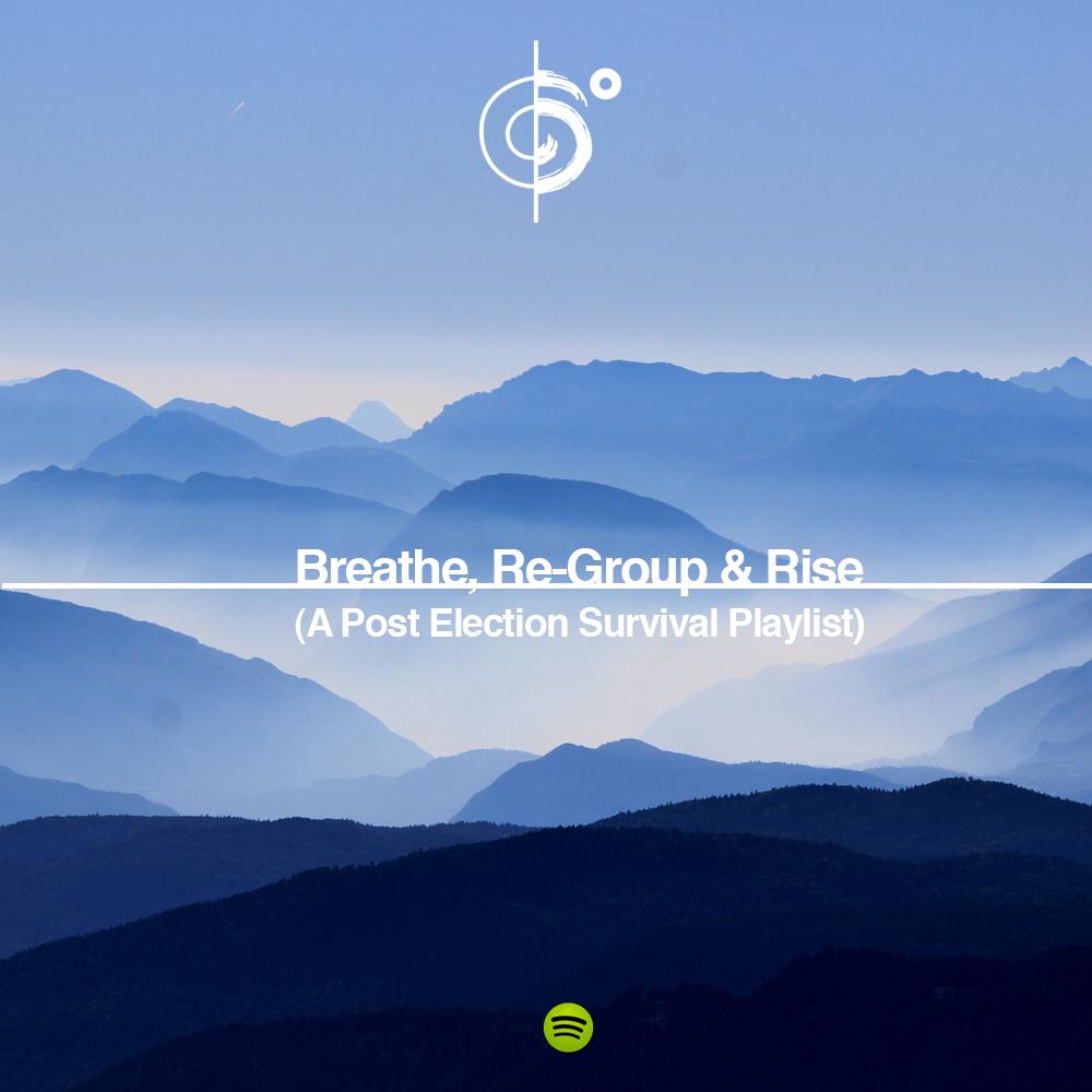 Breathe, Re-Group & Rise – A post election survival playlist