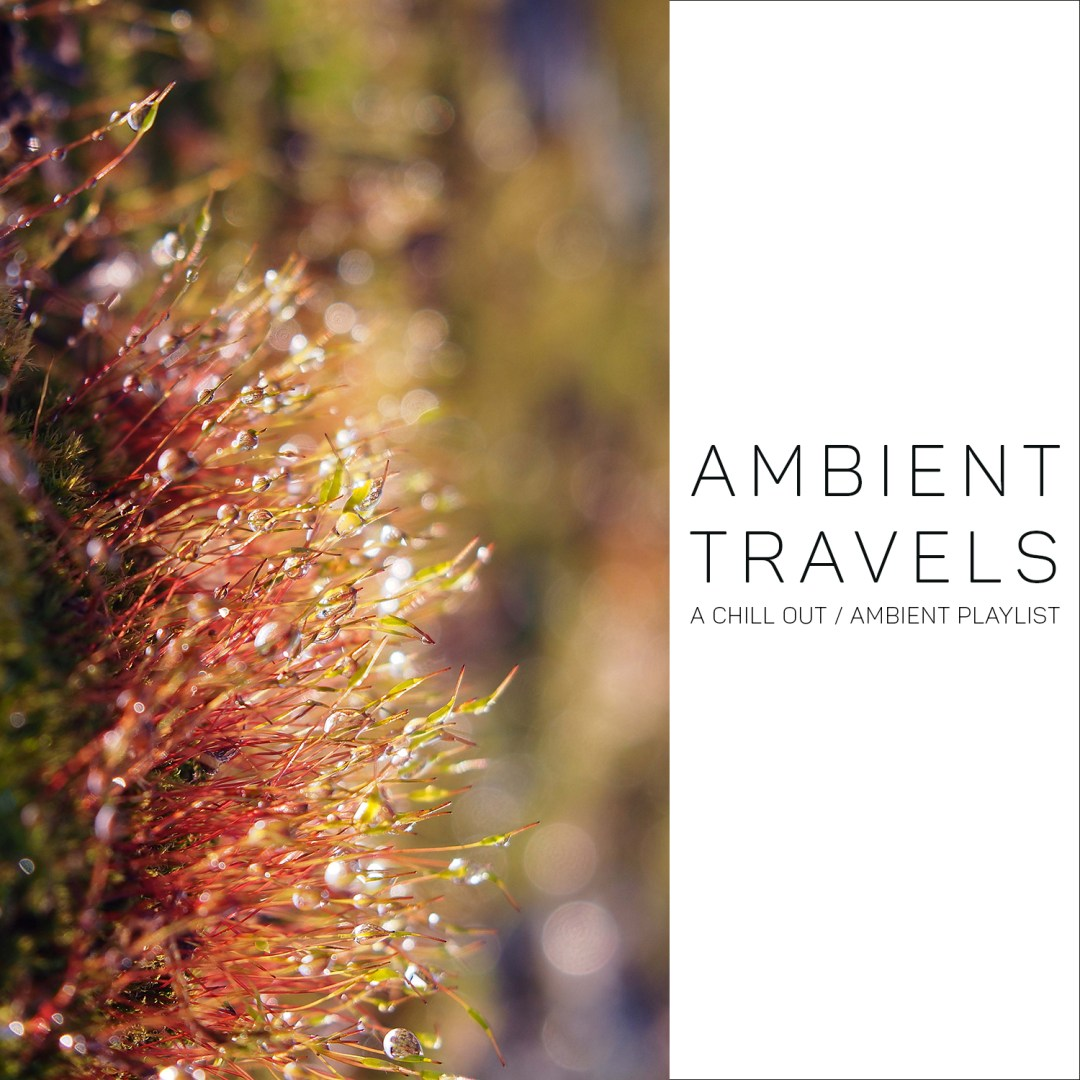 We have a new playlist: Ambient Travels
