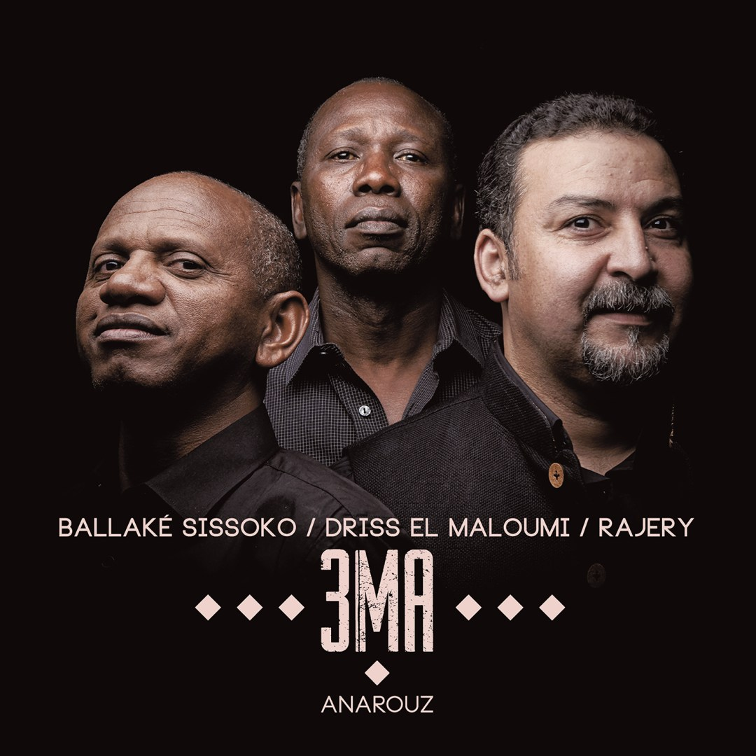 Out Now: Anarouz by 3MA (Ballake Sissoko, Driss el Maloumi, Rajery)
