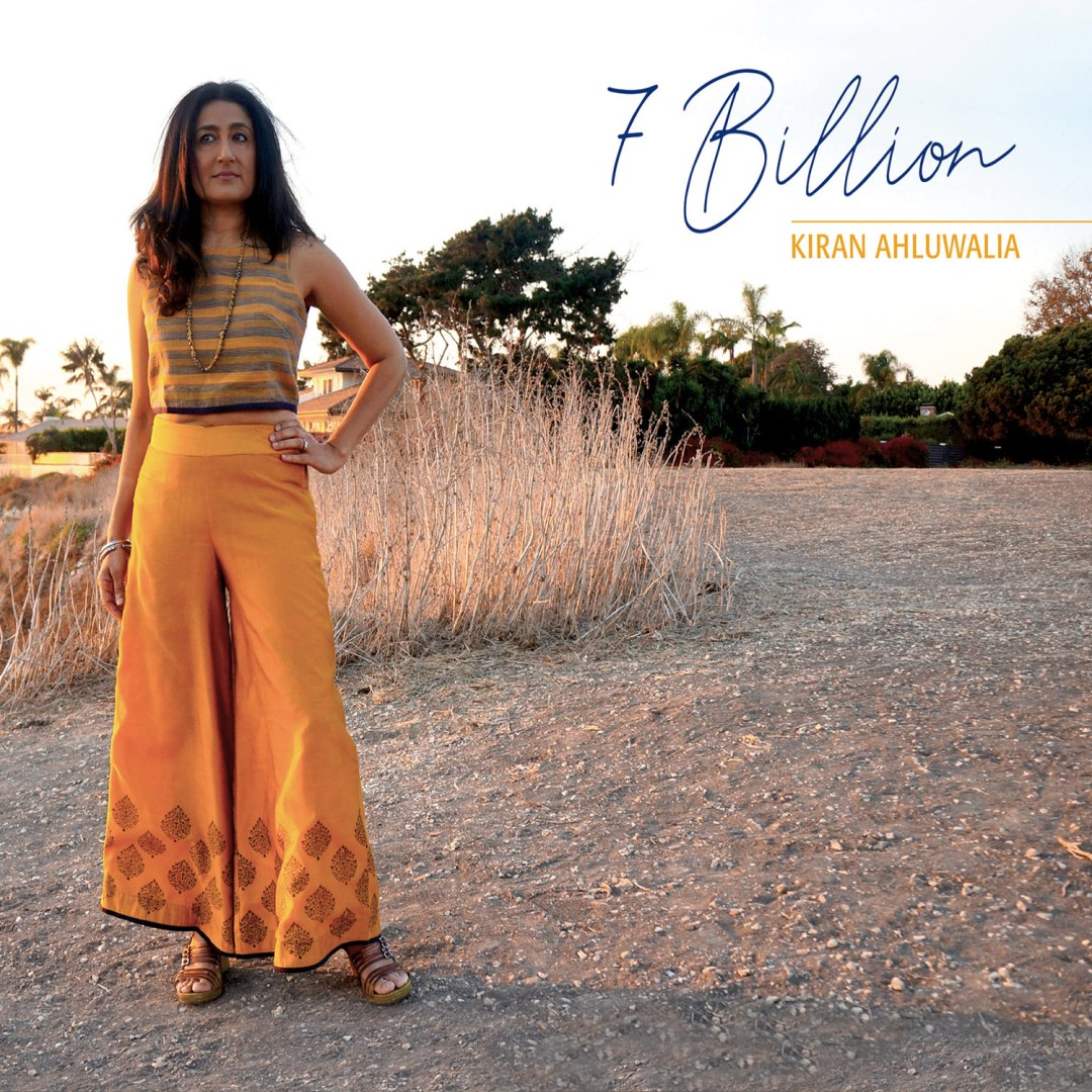 Kiran Ahluwalia's hones her musical mandate in latest release '7 Billion'