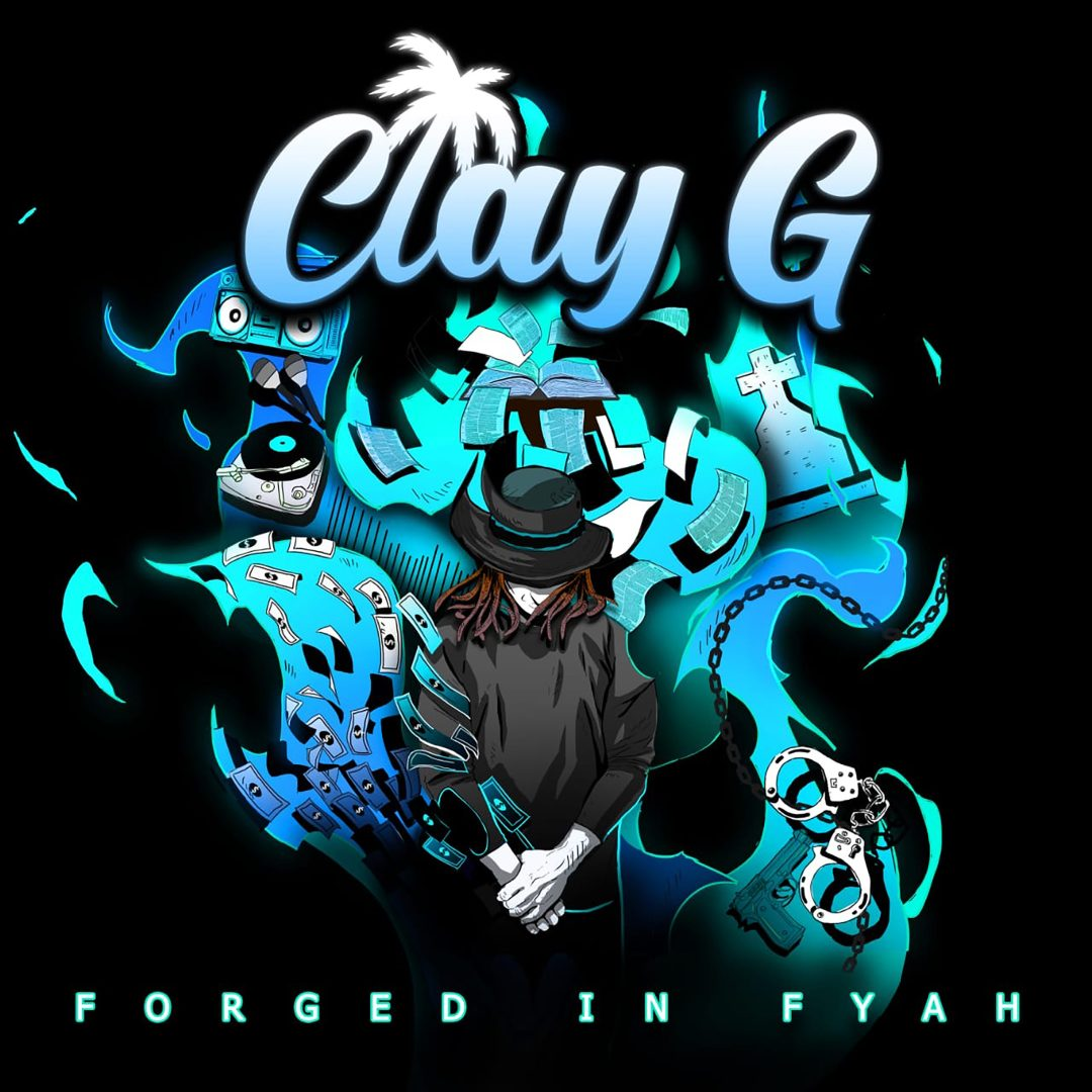 CLAY G – FORGED IN FYAH (Album)