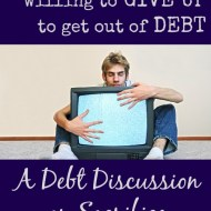 What are You Willing to Give Up to Get Out of Debt?