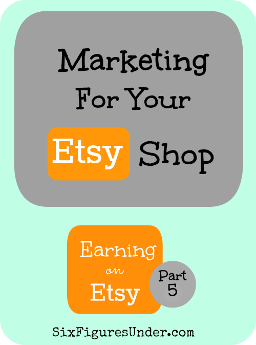 Marketing for your etsy shop earning on etsy part 5 six figures part 5 of the earning on etsy series marketing for your etsy shop i fandeluxe