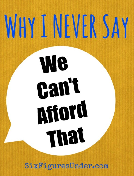 """I don't say """"I can't afford,"""" and it's not because of what it reveals about our finances. See what you think. Changing the way you talk might change your finances too!"""