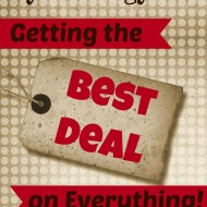 How to Get the Best Deal on Everything– My Detailed Strategy