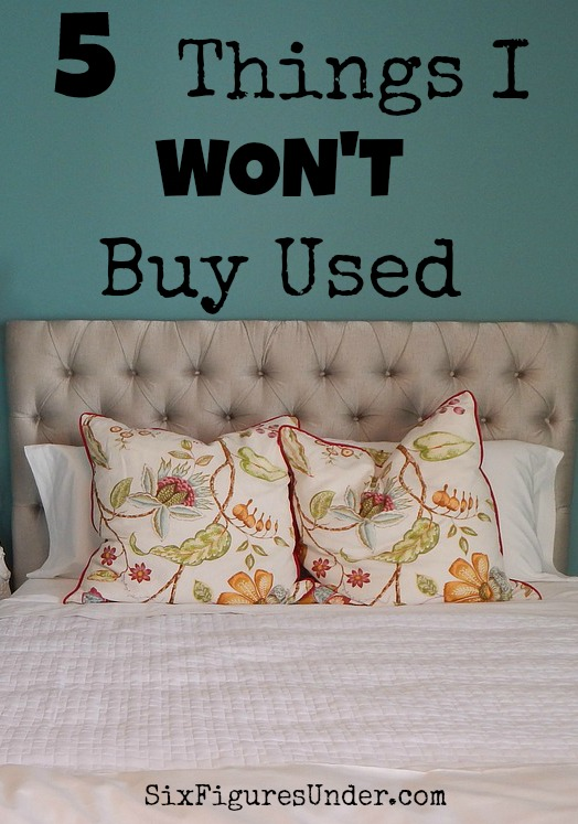 We save so much money by buying things used from garage sales and thrift stores, but there are a few things that we just won't buy secondhand. How about you?